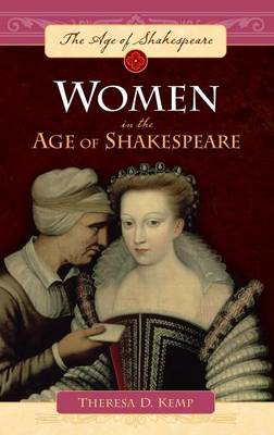 Women in the Age of Shakespeare - The Age of Shakespeare (Hardback)