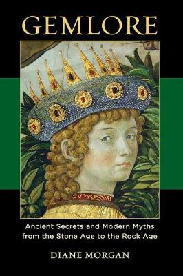 Gemlore: Ancient Secrets and Modern Myths from the Stone Age to the Rock Age (Hardback)