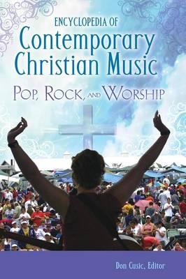 Encyclopedia of Contemporary Christian Music: Pop, Rock, and Worship (Hardback)
