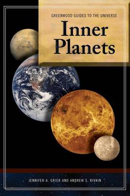 Guide to the Universe: Inner Planets - Greenwood Guides to the Universe (Hardback)