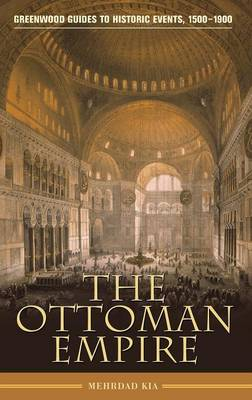 The Ottoman Empire - Greenwood Guides to Historic Events 1500-1900 (Hardback)