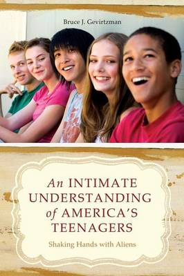 An Intimate Understanding of America's Teenagers: Shaking Hands with Aliens (Paperback)
