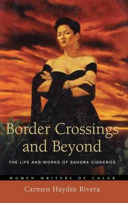 Border Crossings and Beyond: The Life and Works of Sandra Cisneros (Hardback)