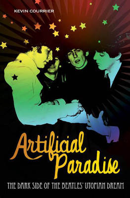 Artificial Paradise: The Dark Side of the Beatles' Utopian Dream (Hardback)