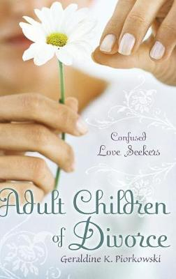 Adult Children of Divorce: Confused Love Seekers (Hardback)