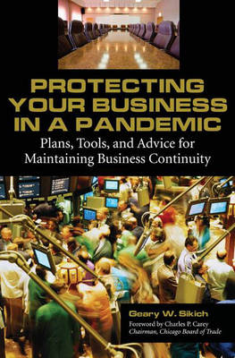 Protecting Your Business in a Pandemic: Plans, Tools, and Advice for Maintaining Business Continuity (Hardback)