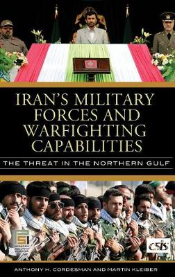 Iran's Military Forces and Warfighting Capabilities: The Threat in the Northern Gulf - Praeger Security International (Hardback)