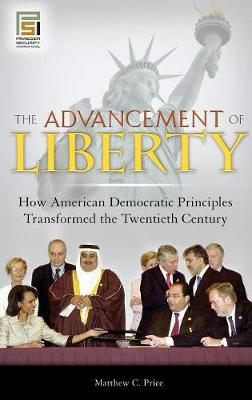 The Advancement of Liberty: How American Democratic Principles Transformed the Twentieth Century - Praeger Security International (Hardback)