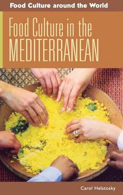 Food Culture in the Mediterranean - Food Culture around the World (Hardback)