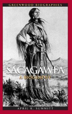 Sacagawea: A Biography - Greenwood Biographies (Hardback)