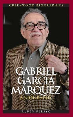 Gabriel Garcia Marquez: A Biography - Greenwood Biographies (Hardback)