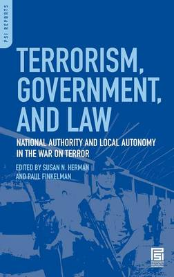 Terrorism, Government, and Law: National Authority and Local Autonomy in the War on Terror - Praeger Security International (Hardback)