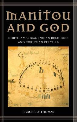 Manitou and God: North-American Indian Religions and Christian Culture (Hardback)
