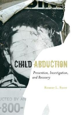 Child Abduction: Prevention, Investigation, and Recovery (Hardback)