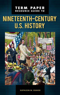 Term Paper Resource Guide to Nineteenth-Century U.S. History - Term Paper Resource Guides (Hardback)