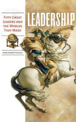 Leadership: Fifty Great Leaders and the Worlds They Made (Hardback)