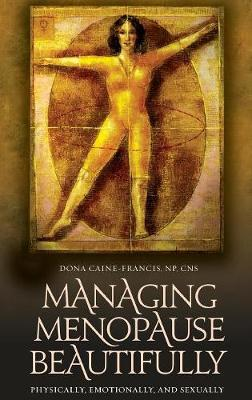 Managing Menopause Beautifully: Physically, Emotionally, and Sexually (Hardback)