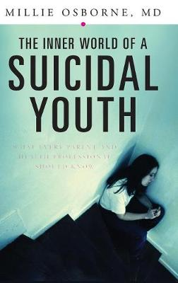 The Inner World of a Suicidal Youth: What Every Parent and Health Professional Should Know (Hardback)