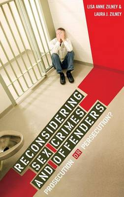 Reconsidering Sex Crimes and Offenders: Prosecution or Persecution? (Hardback)