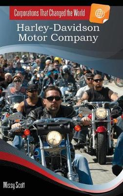 Harley-Davidson Motor Company - Corporations That Changed the World (Hardback)