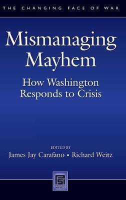 Mismanaging Mayhem: How Washington Responds to Crisis (Hardback)