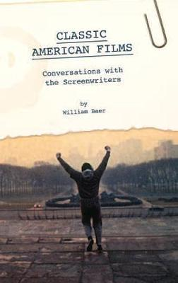 Classic American Films: Conversations with the Screenwriters (Hardback)