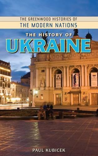 The History of Ukraine - Greenwood Histories of the Modern Nations (Hardback)