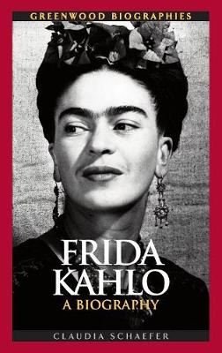 Frida Kahlo: A Biography - Greenwood Biographies (Hardback)