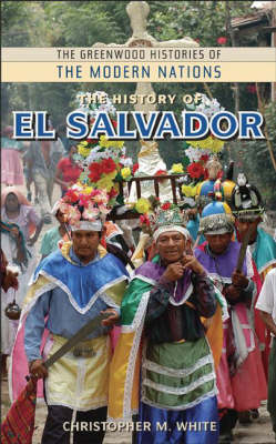 The History of El Salvador - Greenwood Histories of the Modern Nations (Hardback)