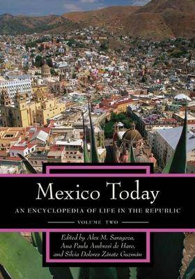 Mexico Today [2 volumes]: An Encyclopedia of Life in the Republic (Hardback)
