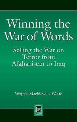 Winning the War of Words: Selling the War on Terror from Afghanistan to Iraq - Praeger Security International (Hardback)