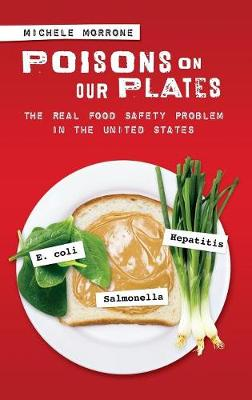 Poisons on Our Plates: The Real Food Safety Problem in the United States (Hardback)