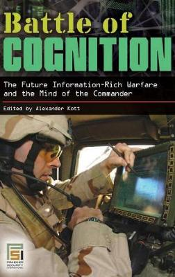 Battle of Cognition: The Future Information-Rich Warfare and the Mind of the Commander - Praeger Security International (Hardback)
