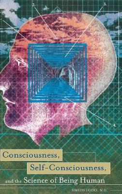 Consciousness, Self-Consciousness, and the Science of Being Human (Hardback)