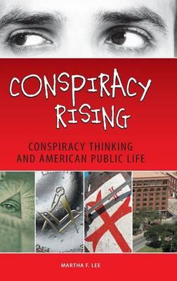 Conspiracy Rising: Conspiracy Thinking and American Public Life (Hardback)
