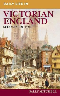 Daily Life in Victorian England, 2nd Edition - Daily Life (Hardback)