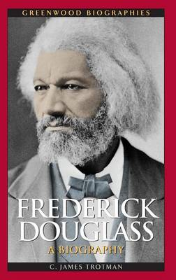 Frederick Douglass: A Biography - Greenwood Biographies (Hardback)