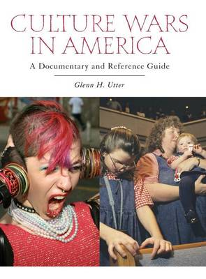 Culture Wars in America: A Documentary and Reference Guide - Documentary and Reference Guides (Hardback)