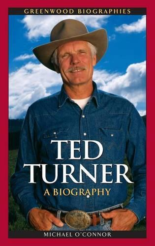Ted Turner: A Biography - Greenwood Biographies (Hardback)