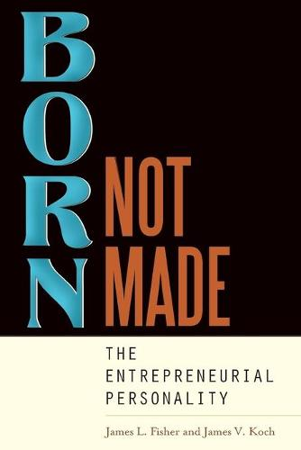 Born, Not Made: The Entrepreneurial Personality (Hardback)