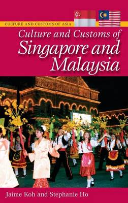 Culture and Customs of Singapore and Malaysia - Cultures and Customs of the World (Hardback)
