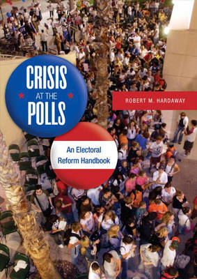 Crisis at the Polls: An Electoral Reform Handbook (Hardback)