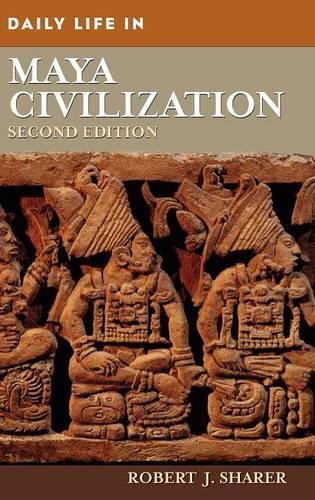 Daily Life in Maya Civilization, 2nd Edition - Daily Life (Hardback)