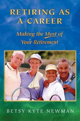 Retiring as a Career: Making the Most of Your Retirement (Paperback)