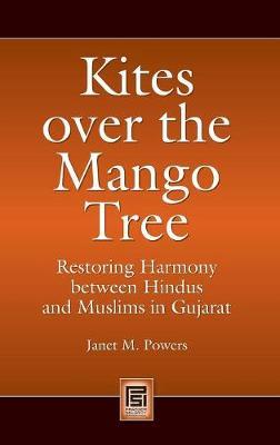 Kites over the Mango Tree: Restoring Harmony between Hindus and Muslims in Gujarat - Praeger Security International (Hardback)