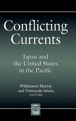 Conflicting Currents: Japan and the United States in the Pacific - Praeger Security International (Hardback)