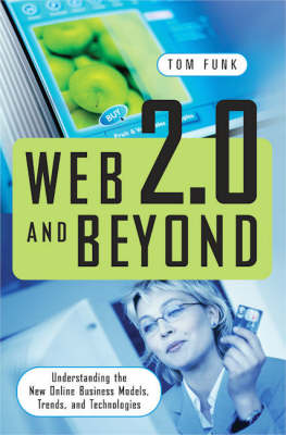 Web 2.0 and Beyond: Understanding the New Online Business Models, Trends, and Technologies (Hardback)