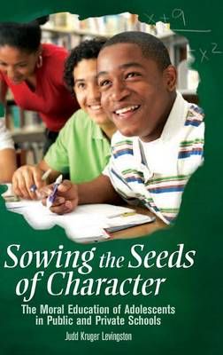 Sowing the Seeds of Character: The Moral Education of Adolescents in Public and Private Schools (Hardback)