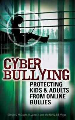 Cyber Bullying: Protecting Kids and Adults from Online Bullies (Hardback)