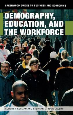 Demography, Education, and the Workforce - Greenwood Guides to Business and Economics (Hardback)